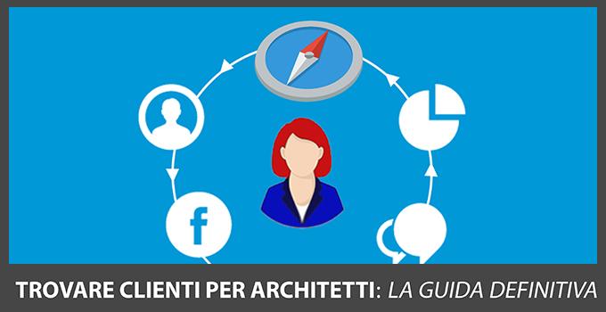 Trovare Clienti Per Architetti La Guida Definitiva